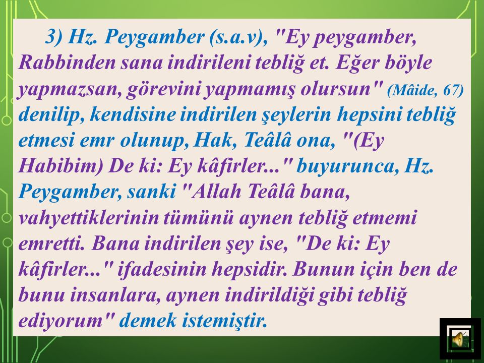3) Hz. Peygamber (s.a.v), Ey peygamber, Rabbinden sana indirileni tebliğ et.
