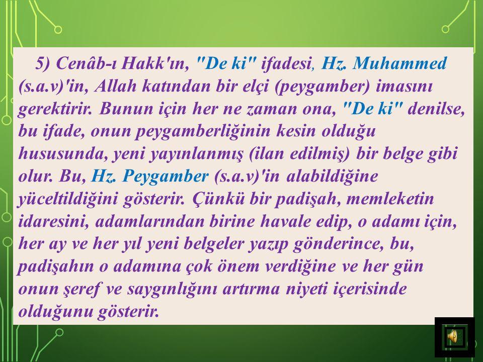5) Cenâb-ı Hakk ın, De ki ifadesi, Hz. Muhammed (s. a