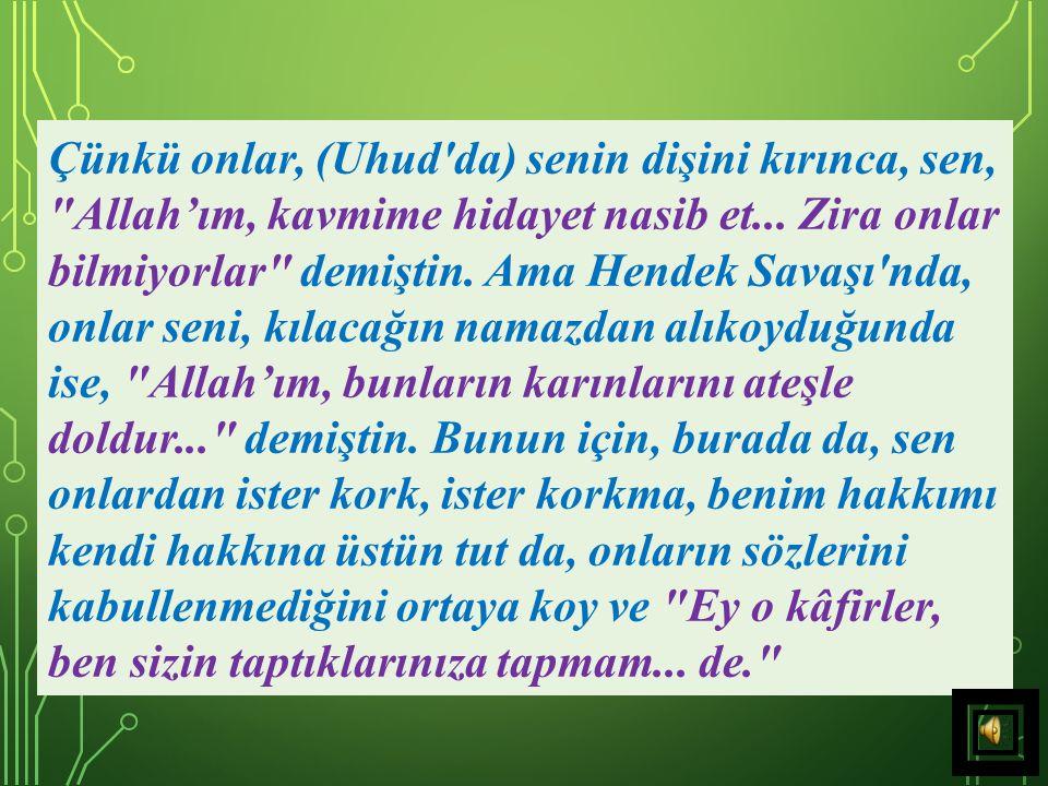 Çünkü onlar, (Uhud da) senin dişini kırınca, sen, Allah'ım, kavmime hidayet nasib et...