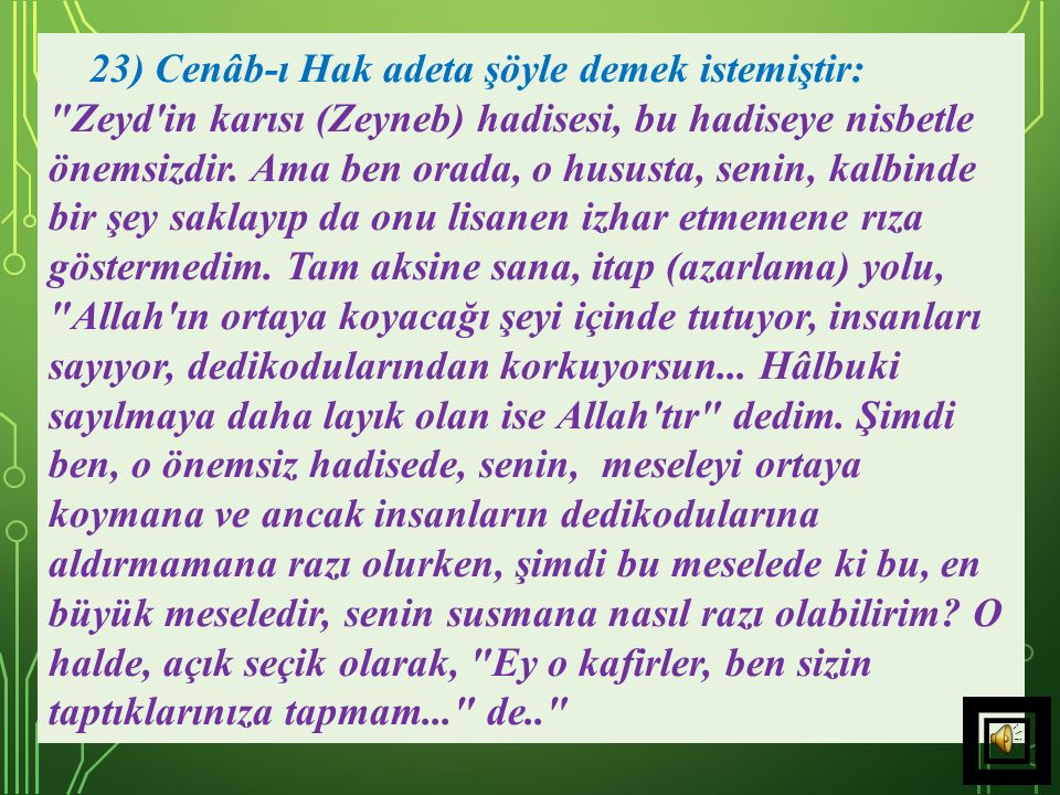 23) Cenâb-ı Hak adeta şöyle demek istemiştir: Zeyd in karısı (Zeyneb) hadisesi, bu hadiseye nisbetle önemsizdir.