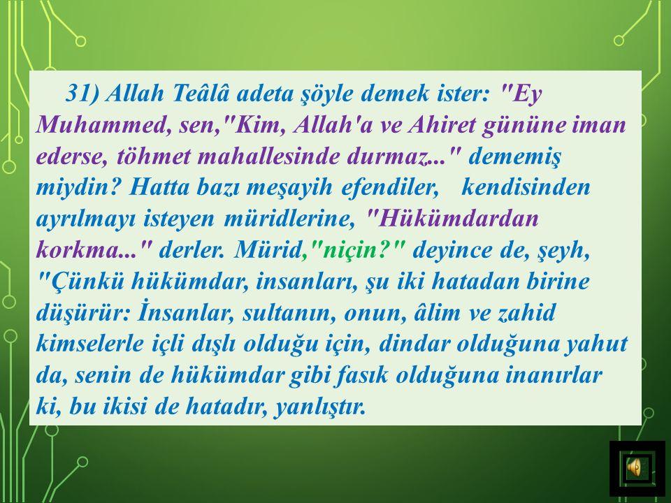 31) Allah Teâlâ adeta şöyle demek ister: Ey Muhammed, sen, Kim, Allah a ve Ahiret gününe iman ederse, töhmet mahallesinde durmaz... dememiş miydin.
