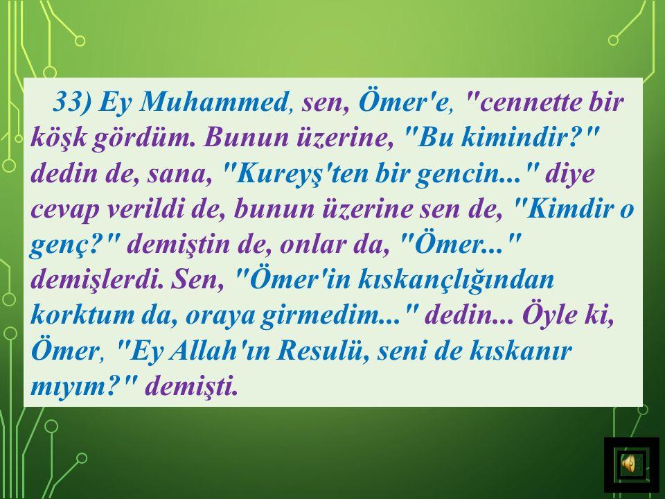 33) Ey Muhammed, sen, Ömer e, cennette bir köşk gördüm