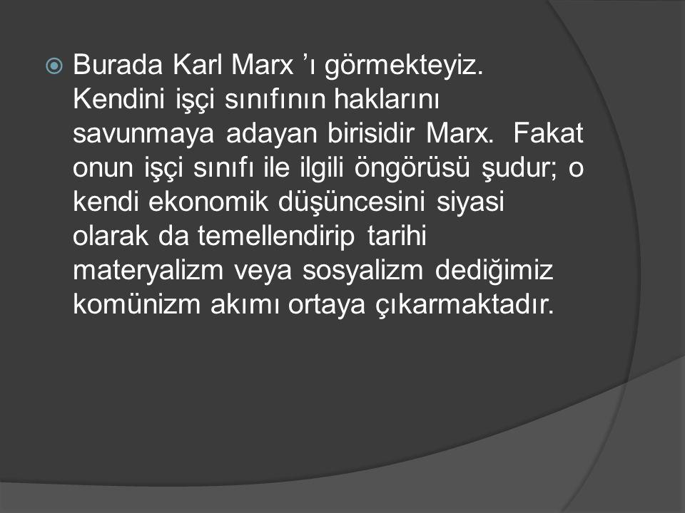 Burada Karl Marx 'ı görmekteyiz