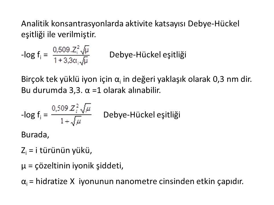 Analitik konsantrasyonlarda aktivite katsayısı Debye-Hückel eşitliği ile verilmiştir.
