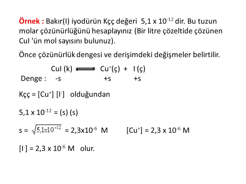 Örnek : Bakır(I) iyodürün Kçç değeri 5,1 x 10-12 dir