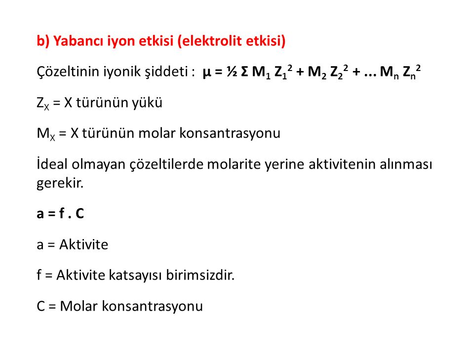 b) Yabancı iyon etkisi (elektrolit etkisi)