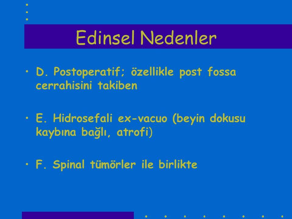 Edinsel Nedenler D. Postoperatif; özellikle post fossa cerrahisini takiben. E. Hidrosefali ex-vacuo (beyin dokusu kaybına bağlı, atrofi)