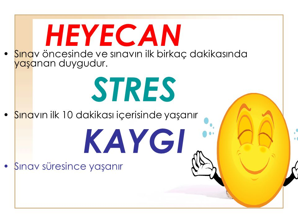 HEYECAN Sınav öncesinde ve sınavın ilk birkaç dakikasında yaşanan duygudur. STRES. Sınavın ilk 10 dakikası içerisinde yaşanır.
