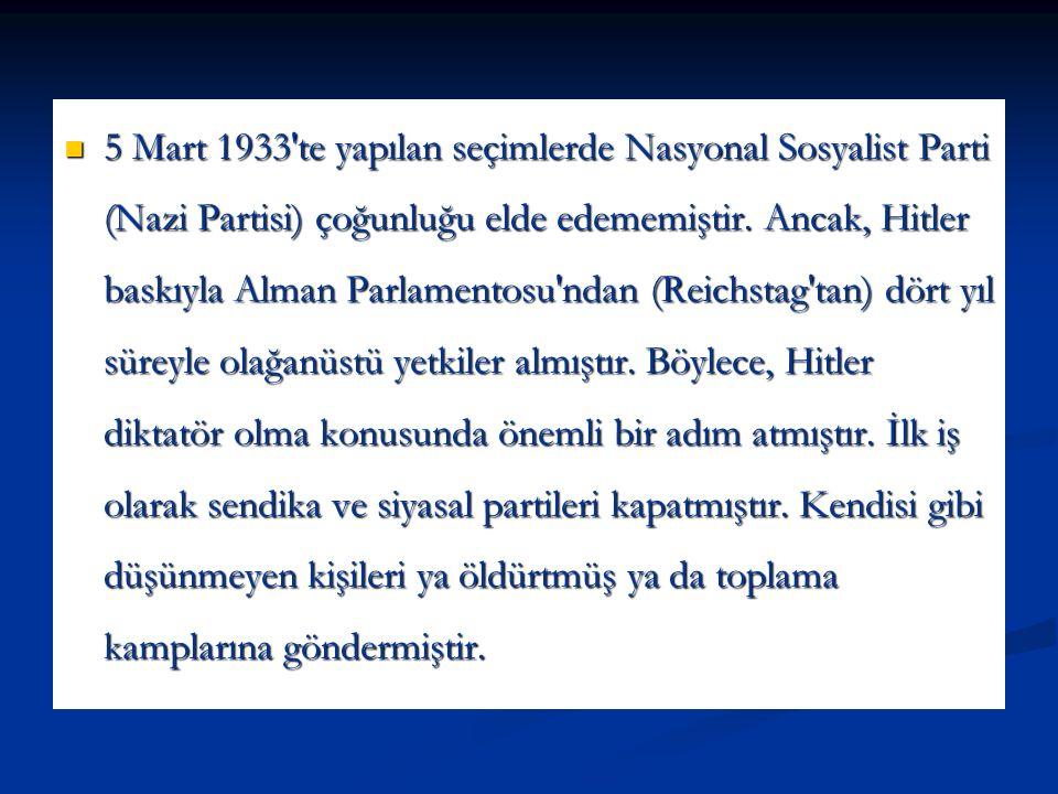 5 Mart 1933 te yapılan seçimlerde Nasyonal Sosyalist Parti (Nazi Partisi) çoğunluğu elde edememiştir.