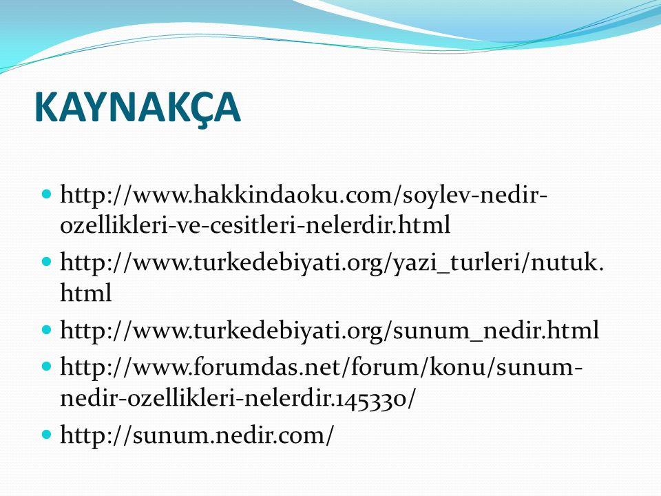 KAYNAKÇA http://www.hakkindaoku.com/soylev-nedir-ozellikleri-ve-cesitleri-nelerdir.html. http://www.turkedebiyati.org/yazi_turleri/nutuk.html.