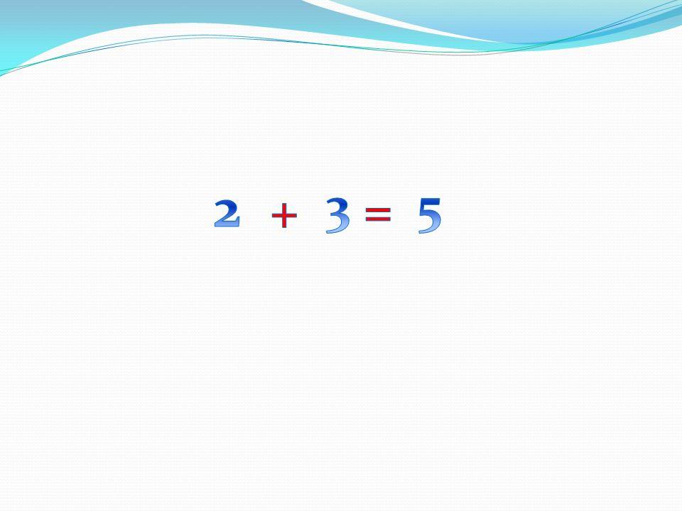2 3 5 + =