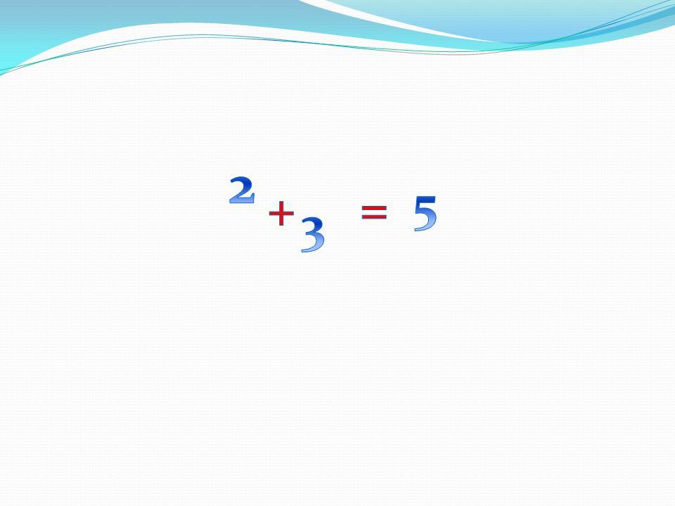 2 5 + = 3