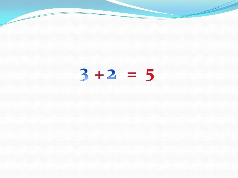 3 2 5 + =
