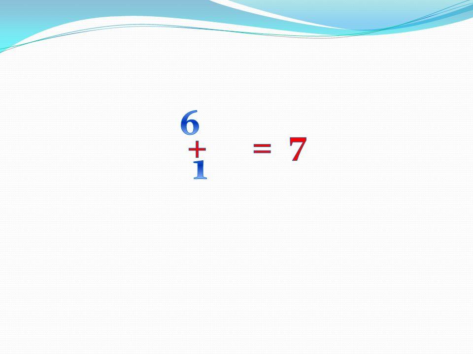 6 7 + = 1