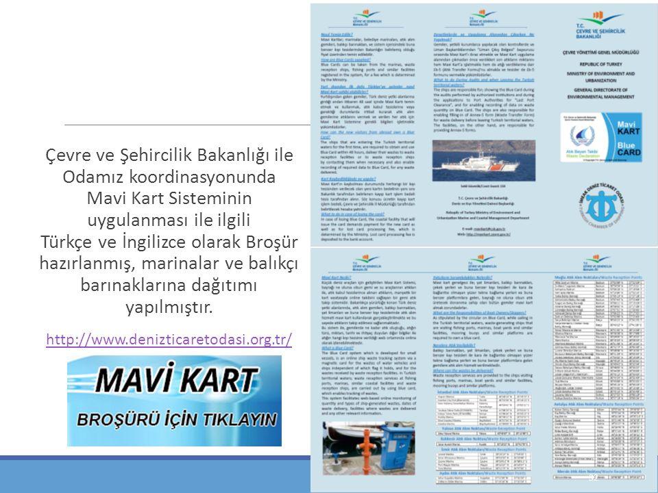 Çevre ve Şehircilik Bakanlığı ile Odamız koordinasyonunda Mavi Kart Sisteminin uygulanması ile ilgili Türkçe ve İngilizce olarak Broşür hazırlanmış, marinalar ve balıkçı barınaklarına dağıtımı yapılmıştır.