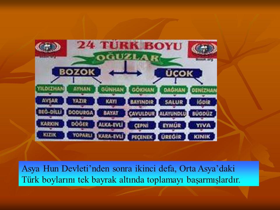 Asya Hun Devleti'nden sonra ikinci defa, Orta Asya'daki Türk boylarını tek bayrak altında toplamayı başarmışlardır.