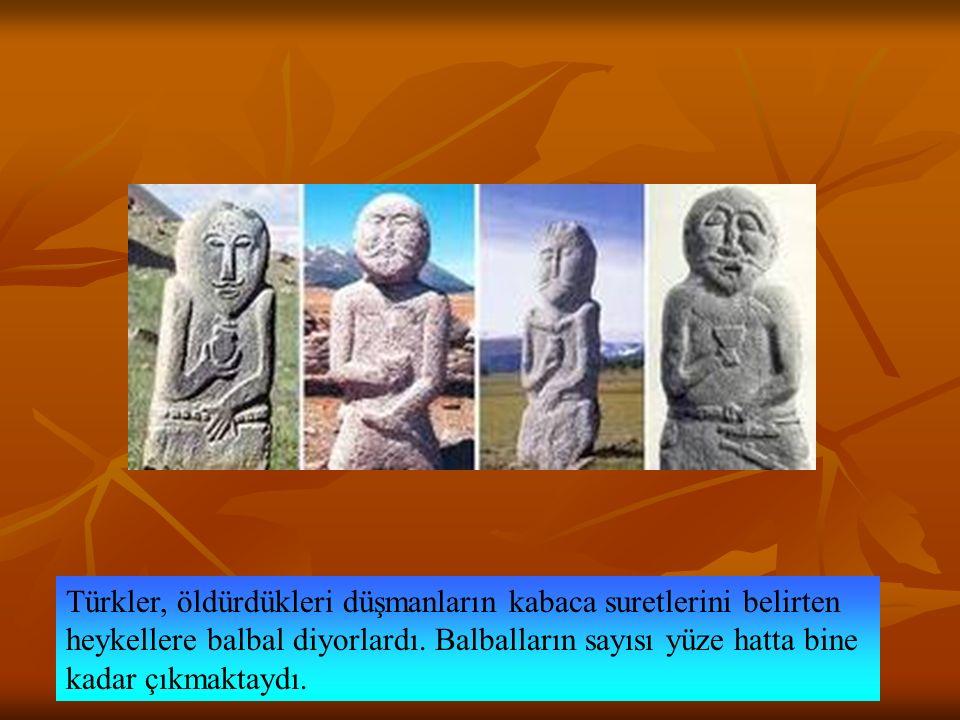 Türkler, öldürdükleri düşmanların kabaca suretlerini belirten heykellere balbal diyorlardı.