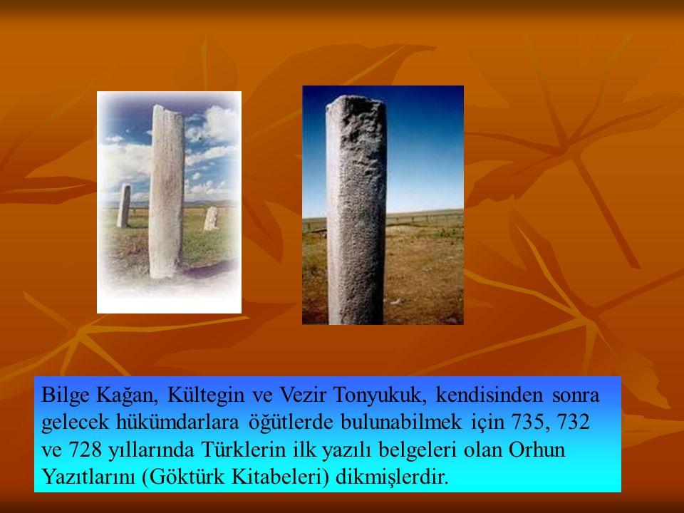 Bilge Kağan, Kültegin ve Vezir Tonyukuk, kendisinden sonra gelecek hükümdarlara öğütlerde bulunabilmek için 735, 732 ve 728 yıllarında Türklerin ilk yazılı belgeleri olan Orhun Yazıtlarını (Göktürk Kitabeleri) dikmişlerdir.