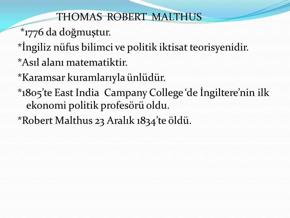 THOMAS ROBERT MALTHUS. 1776 da doğmuştur