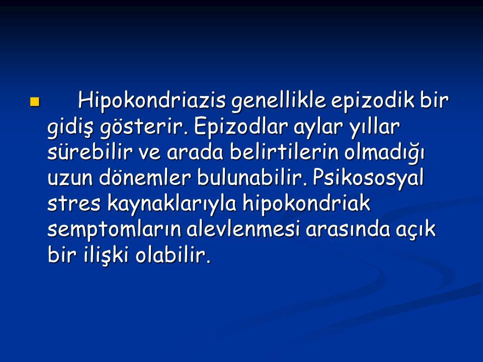 Hipokondriazis genellikle epizodik bir gidiş gösterir