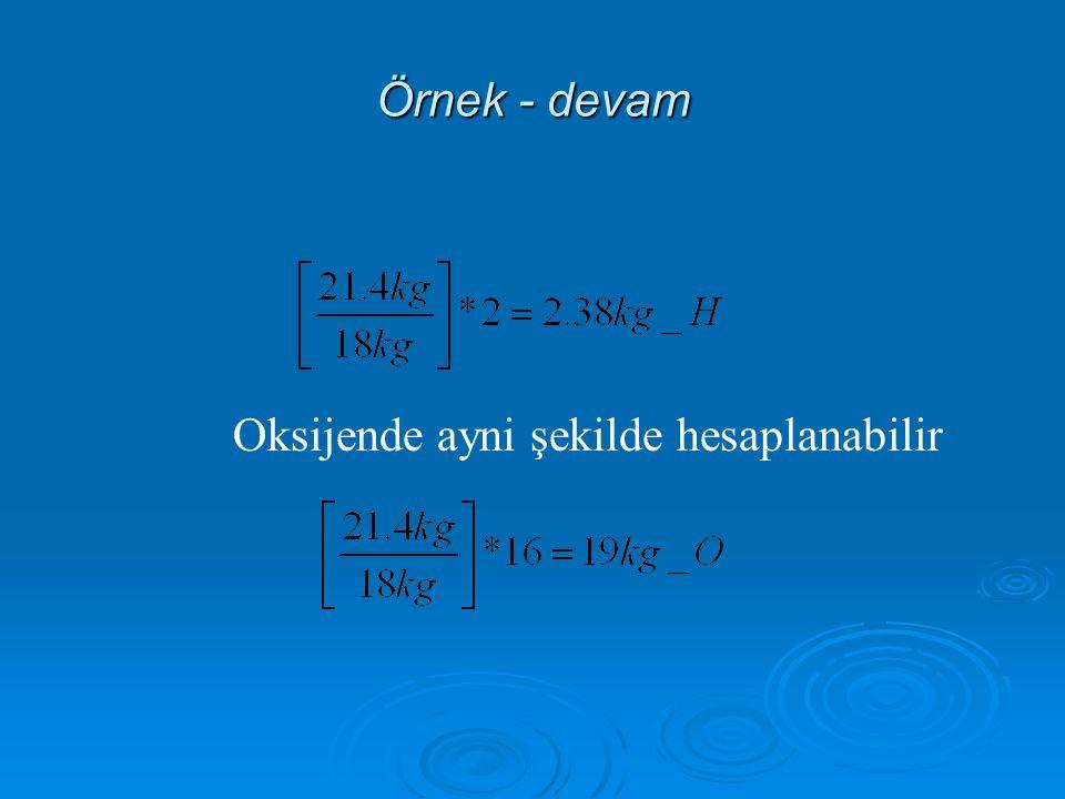 Örnek - devam Oksijende ayni şekilde hesaplanabilir