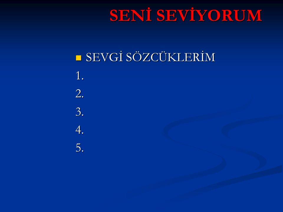 SENİ SEVİYORUM SEVGİ SÖZCÜKLERİM 1. 2. 3. 4. 5.