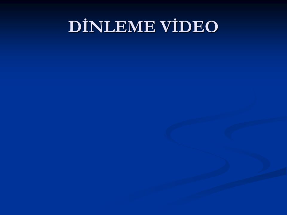 DİNLEME VİDEO