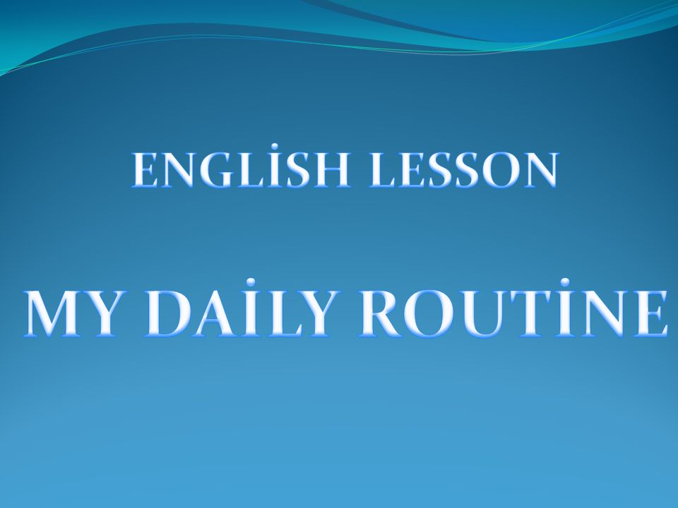 ENGLİSH LESSON MY DAİLY ROUTİNE