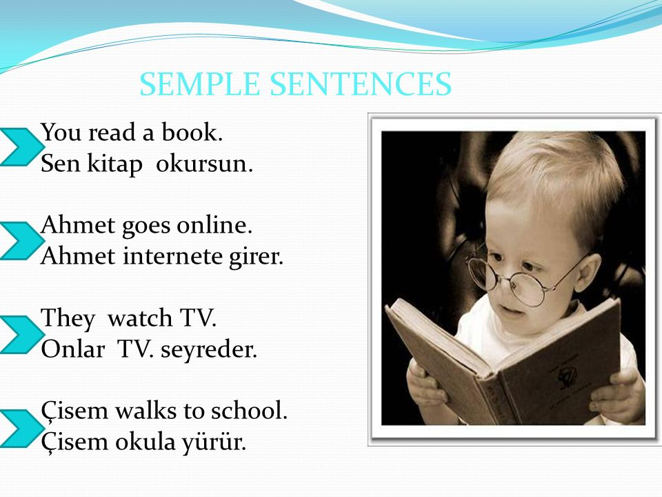 SEMPLE SENTENCES You read a book. Sen kitap okursun.