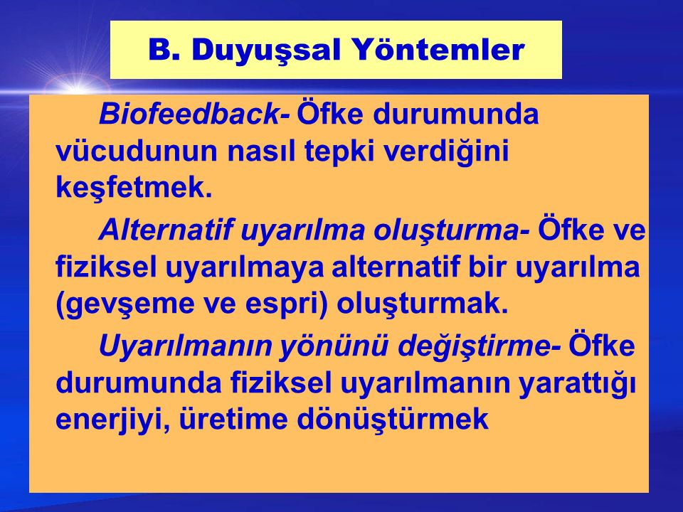 B. Duyuşsal Yöntemler Biofeedback- Öfke durumunda vücudunun nasıl tepki verdiğini keşfetmek.