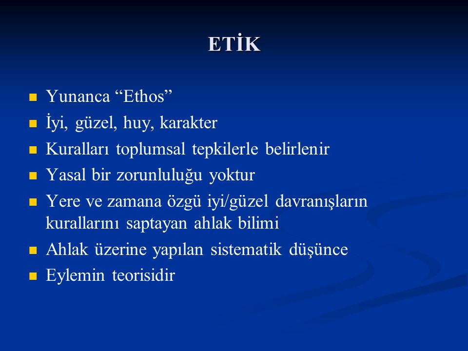 ETİK Yunanca Ethos İyi, güzel, huy, karakter