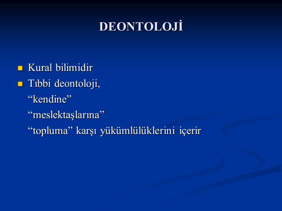 DEONTOLOJİ Kural bilimidir Tıbbi deontoloji, kendine