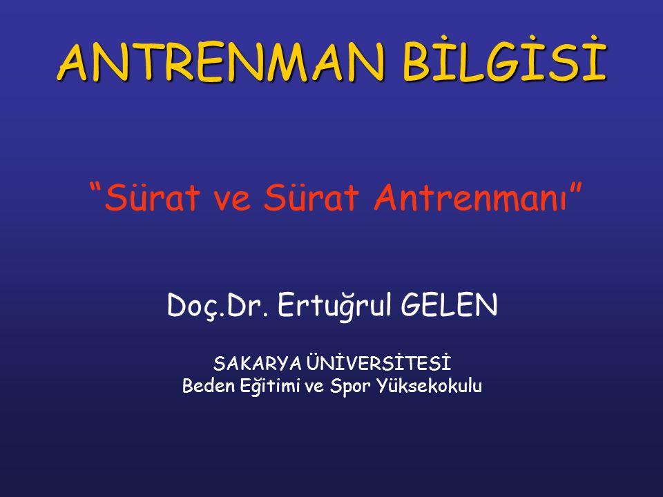 ANTRENMAN BİLGİSİ Sürat ve Sürat Antrenmanı Doç.Dr. Ertuğrul GELEN