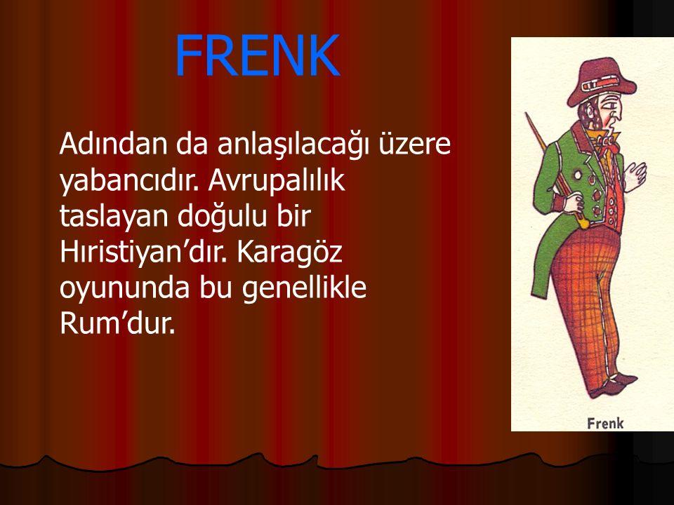 FRENK Adından da anlaşılacağı üzere yabancıdır. Avrupalılık taslayan doğulu bir Hıristiyan'dır.