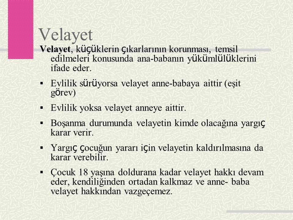 Velayet Velayet, küçüklerin çıkarlarının korunması, temsil edilmeleri konusunda ana-babanın yükümlülüklerini ifade eder.