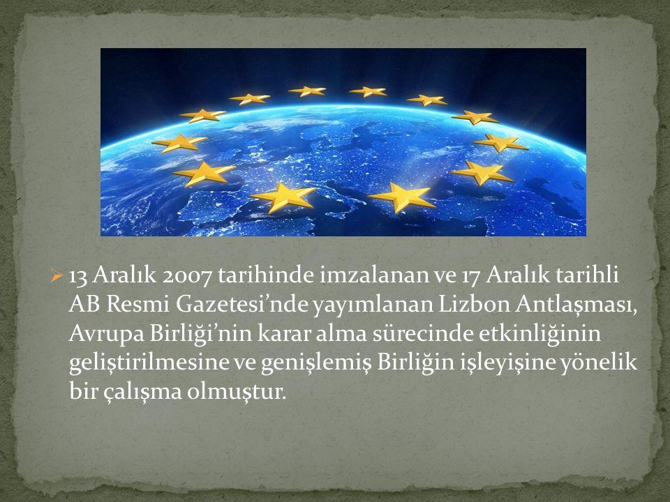 13 Aralık 2007 tarihinde imzalanan ve 17 Aralık tarihli AB Resmi Gazetesi'nde yayımlanan Lizbon Antlaşması, Avrupa Birliği'nin karar alma sürecinde etkinliğinin geliştirilmesine ve genişlemiş Birliğin işleyişine yönelik bir çalışma olmuştur.