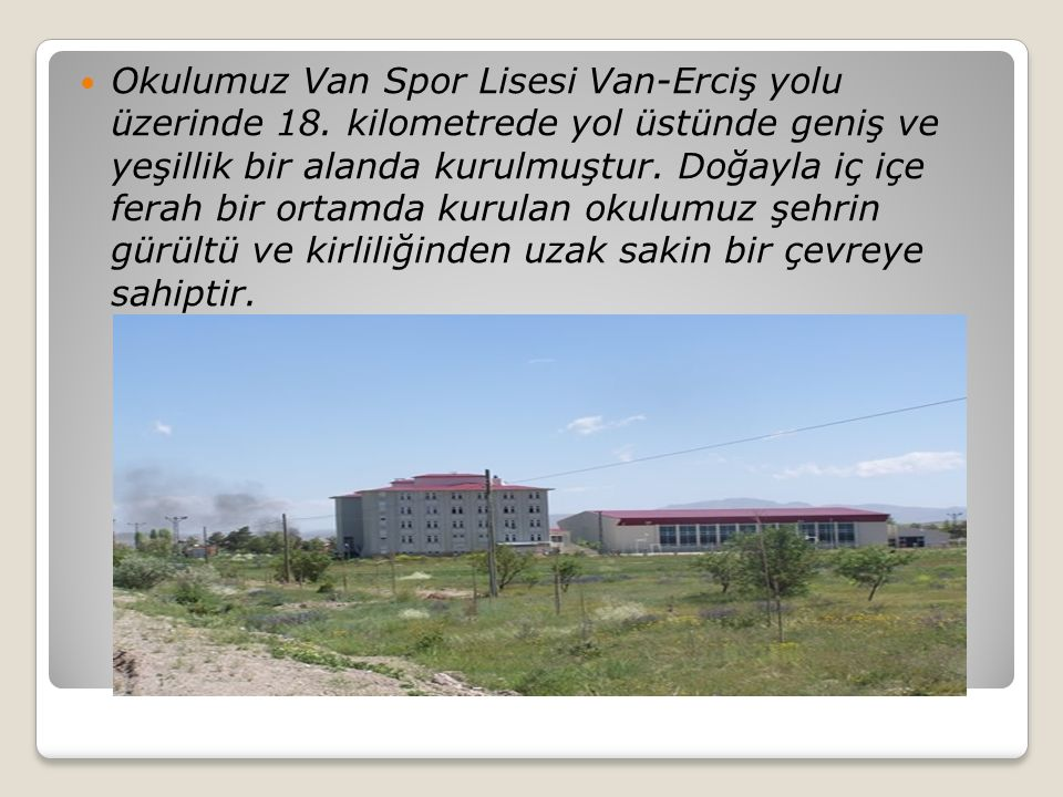 Okulumuz Van Spor Lisesi Van-Erciş yolu üzerinde 18