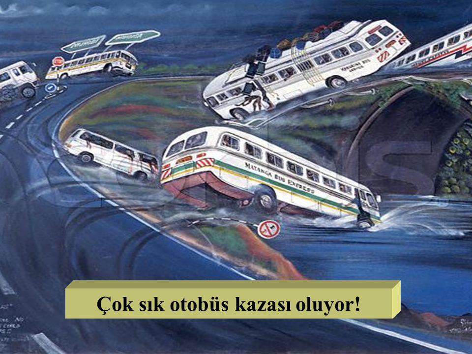 Çok sık otobüs kazası oluyor!