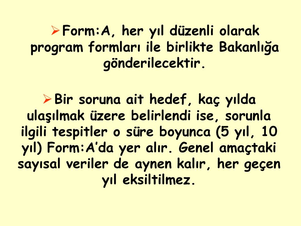 Form:A, her yıl düzenli olarak program formları ile birlikte Bakanlığa gönderilecektir.