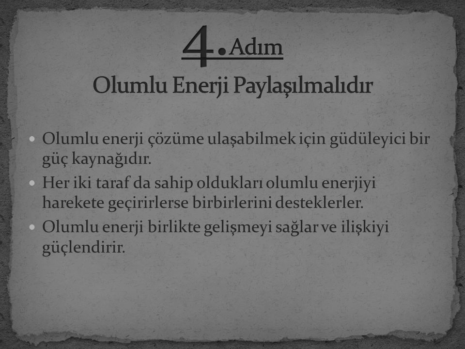 4.Adım Olumlu Enerji Paylaşılmalıdır
