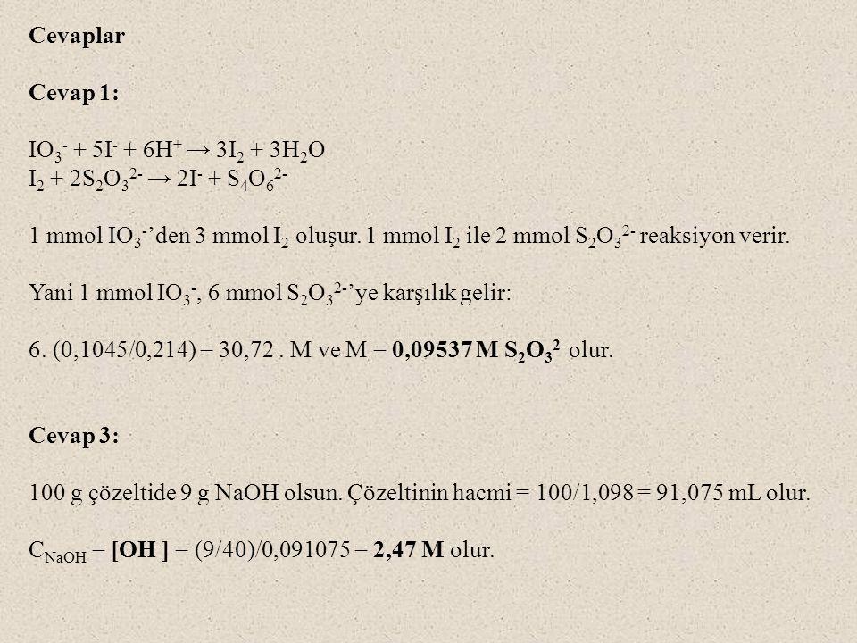 Cevaplar Cevap 1: IO3- + 5I- + 6H+ → 3I2 + 3H2O. I2 + 2S2O32- → 2I- + S4O62-