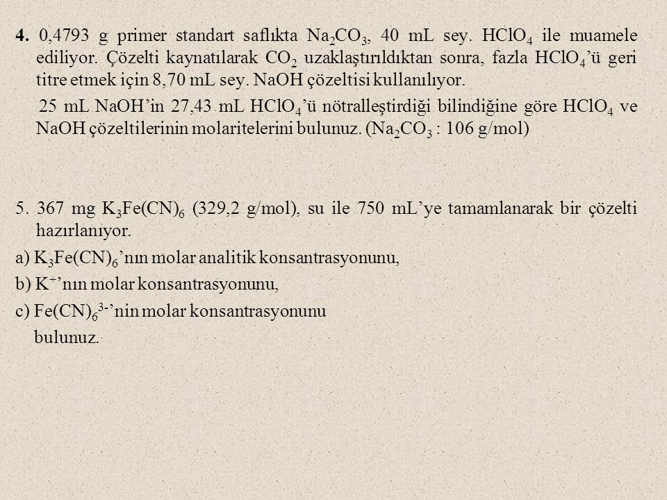 4. 0,4793 g primer standart saflıkta Na2CO3, 40 mL sey