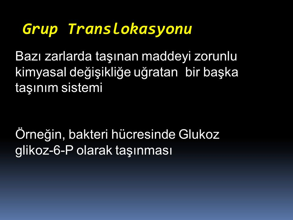 Grup Translokasyonu Bazı zarlarda taşınan maddeyi zorunlu kimyasal değişikliğe uğratan bir başka taşınım sistemi.