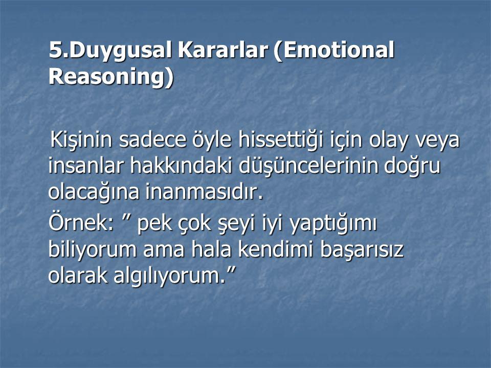 5.Duygusal Kararlar (Emotional Reasoning)