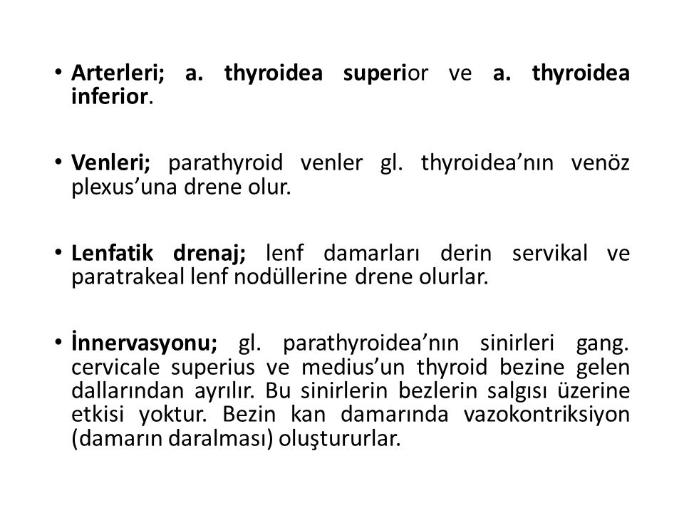 Arterleri; a. thyroidea superior ve a. thyroidea inferior.