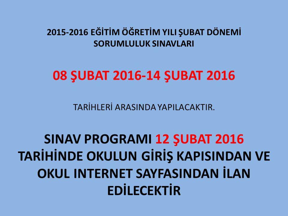 2015-2016 EĞİTİM ÖĞRETİM YILI ŞUBAT DÖNEMİ SORUMLULUK SINAVLARI 08 ŞUBAT 2016-14 ŞUBAT 2016 TARİHLERİ ARASINDA YAPILACAKTIR.