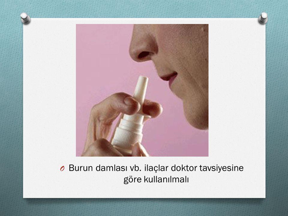 Burun damlası vb. ilaçlar doktor tavsiyesine göre kullanılmalı