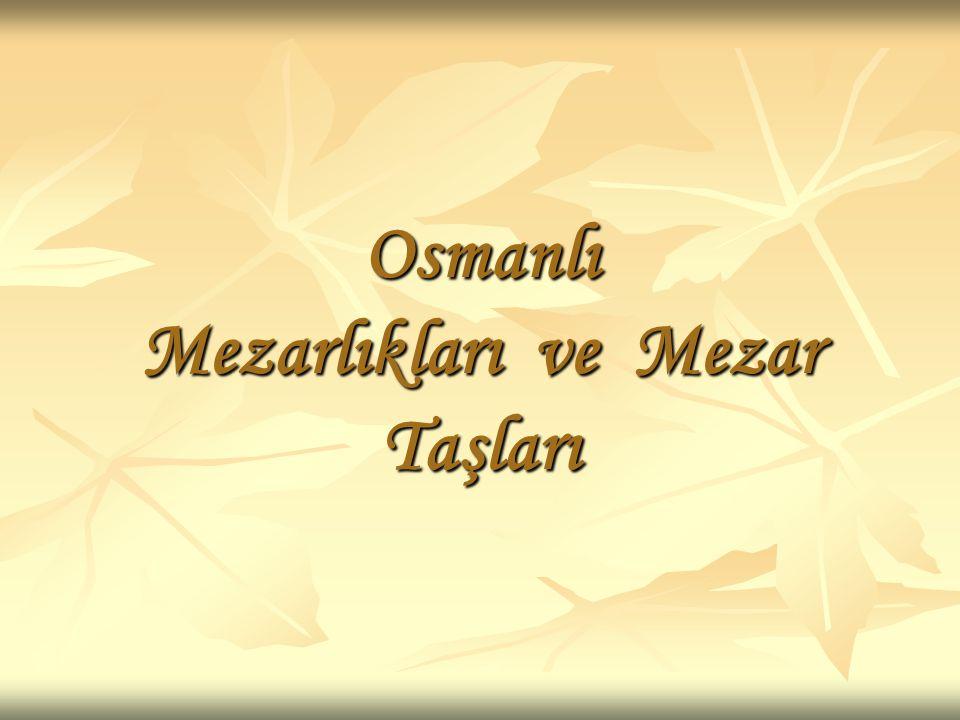 Osmanlı Mezarlıkları ve Mezar Taşları