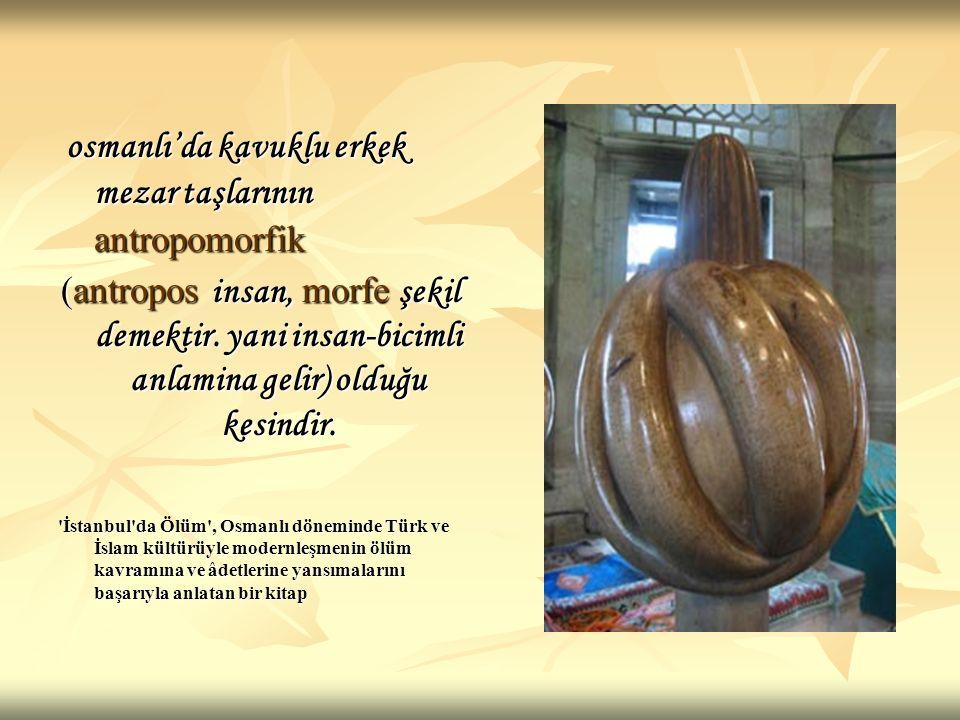 osmanlı'da kavuklu erkek mezar taşlarının antropomorfik
