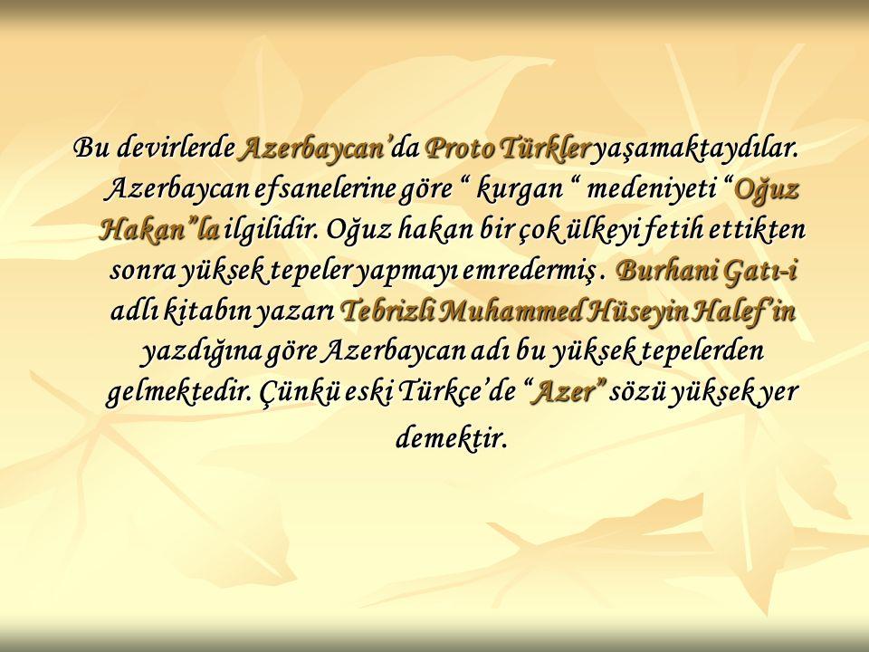Bu devirlerde Azerbaycan'da Proto Türkler yaşamaktaydılar